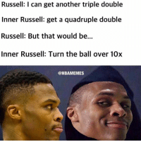 IDK WHY I THINK THIS IS SO FUNNY 😭😂💀: Russell: I can get another triple double  Inner Russell: get a quadruple double  Russell: But that would be...  Inner Russell: Turn the ball over 10x  @NBAMEMES IDK WHY I THINK THIS IS SO FUNNY 😭😂💀
