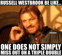 Russell Westbrook is a triple double machine.: RUSSELL WESTBROOK BE LIKE..  @NBAMEMES  ONE DOES NOT SIMPL  MISS OUT ON ATRIPLE DOUBLE Russell Westbrook is a triple double machine.