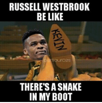 """Russell Westbrook be like """"There's a snake in my boot"""". Per Sources followers are the best cause y'all inspire me sometimes 😂😂😂 Thank you @_masonnewman for the meme idea haha. NBA NBAMemes RussellWestbrook ThunderUp Westbrook Koward: RUSSELL WESTBROOK  BE LIKE  Our C2S  THERE'S A SNAKE  IN MY BOOT Russell Westbrook be like """"There's a snake in my boot"""". Per Sources followers are the best cause y'all inspire me sometimes 😂😂😂 Thank you @_masonnewman for the meme idea haha. NBA NBAMemes RussellWestbrook ThunderUp Westbrook Koward"""