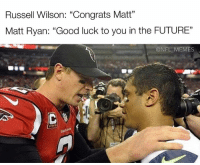 "Wilson: Russell Wilson: ""Congrats Matt""  Matt Ryan: ""Good luck to you in the FUTURE""  @NFL MEMES"