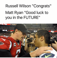 "Tag a Seahawks fan to make their day worse: Russell Wilson ""Congrats""  Matt Ryan ""Good luck to  you in the FUTURE""  FALCONS Tag a Seahawks fan to make their day worse"