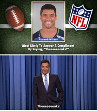 "<p>In honor of NFL season starting, Jimmy handed out some <a href=""https://www.youtube.com/watch?v=5QwJxCQnkO8&amp;list=UU8-Th83bH_thdKZDJCrn88g"" target=""_blank"">Tonight Show Superlative</a>s! </p>: Russell Wilson  Most Likely To Answer A Compliment  By Saying,""Theeeeeeenks!""   CFP  Theeeeeeenks <p>In honor of NFL season starting, Jimmy handed out some <a href=""https://www.youtube.com/watch?v=5QwJxCQnkO8&amp;list=UU8-Th83bH_thdKZDJCrn88g"" target=""_blank"">Tonight Show Superlative</a>s! </p>"