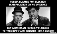 The Israeli Plot Against Britain... http://bit.ly/2iKY10D #Israel: RUSSIA BLAMED FOR ELECTION  MANIPULATION ON NO EVIDENCE  BUT WHENISRAELIS CAUGHT PLANNING  TO TAKE DOWN A UK MINISTER NOT A MURMUR  DAVIDICKE.COM The Israeli Plot Against Britain... http://bit.ly/2iKY10D #Israel