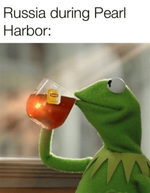 Pearl Harbor, Russia, and Dank Memes: Russia during Pearl  Harbor: Here we go again!