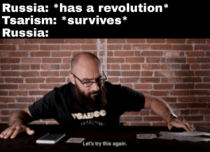 1905 & 1917: Russia: *has a revolution*  Tsarism: *survives*  Russia:  VSAUCG  Let's try this again. 1905 & 1917