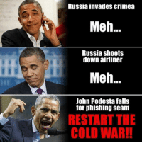 Meh, Memes, and Patriotic: Russia invades Crimea  Meh..  Russia shoots  down airliner  Meh.  John Podesta falls  for phishing Scam  RESTART THE  COLD WAR!! Sent by Nile, a patriot.