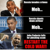 Meh, Memes, and Russia: Russia invades Crimea  Meh...  Russia shoots  down airliner  Meh.  John Podesta falls  for phishing scam  RESTART THE  COLD WAR!!