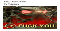"""Fuck You, Memes, and Winter: Russia: *Invades Finland""""  The White Death:  FUCK YOU"""