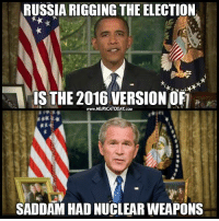 Memes, Russia, and Nuclear Weapons: RUSSIA RIGGING THE ELECTION  IS THE 2016 VERSION OF  SADDAM HAD NUCLEAR WEAPONS And people are still falling for it..  Follow us for more: Murica Today
