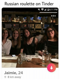 Tinder, Russian, and Que: Russian roulette on Tinder  Jaimie, 24  O 8 km away <p>Para alguno seguro que es un win win.</p>