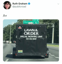 Twitter, Dank Memes, and Order: Ruth Graham  @publicroad  EXIT4  Perc  LAWN&  ORDER  SPECIAL MOWING UNIT  334-652-8087 😭😭😭 (twitter: publicroad)