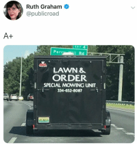 Memes, Twitter, and 🤖: Ruth Graham  @publicroad  EXIT4  Pert  I R  LAWN &  ORDER  SPECIAL MOVING UNIT  334-652-8087  | excellent 👏 (@publicroad on Twitter)