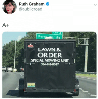 Memes, Twitter, and Good: Ruth Graham  @publicroad  Perr  LAWN &  ORDER  SPECIAL MOWING UNIT  334-652-8087 this is too good (@publicroad on Twitter)