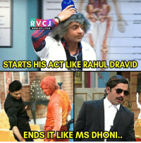 Memes, 🤖, and Act: RV CJ  Www.RV CJ.COM  STARTS HIS ACT LIKE RAHUL DRAVID  ENDS IT LIKE MS DHONI.. Sunil Grover!