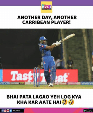 Google, Memes, and Wow: RVCJ  ANOTHER DAY, ANOTHER  CARRIBEAN PLAYER!  Tast at  BHAI PATA LAGAO YEH LOG KYA  KHA KAR AATE HAI  RVCI Media  Google Play Wow 😮