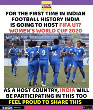 Great news 🇮🇳: RVCJ  FOR THE FIRST TIME IN INDIAN  FOOTBALL HISTORY INDIA  IS GOING TO HOST FIFA U17  WOMEN'S WORLD CUP 2020  9 14  AS A HOST COUNTRY, INDIA WILL  BE PARTICIPATING IN THIS TOO  FEEL PROUD TO SHARE THIS  RVC Media  Googe Play Great news 🇮🇳