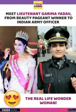 Hats off 👏: RVCJ  MEET LIEUTENANT GARIMA YADAV,  FROM BEAUTY PAGEANT WINNER TO  INDIAN ARMY OFFICER  THE REAL LIFE WONDER  WOMAN!  Googe Play Hats off 👏