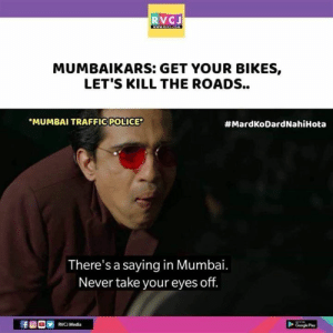 Be Like, Google, and Memes: RVCJ  MUMBAIKARS: GET YOUR BIKES,  LET'S KILL THE ROADS..  MUMBAI TRAFFIC POLICE  #MardKoDardNahiHota  There's a saying in Mumbai.  Never take your eyes off.  tfL  RVCJ Media  Google Pay Traffic Police be like.. xD  #MardKoDardNahiHota