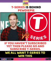 rvc: RVCJ  T-SERIES IS BEHIND  PEWDIEPIE  SERIES  F YOU HAVEN'T SUBSCRIBED  YET THEN PLEASE GO AND  SUBSCRIBE T-SERIES.  WE ALL WANT T-SERIES TO  WIN THIS  RVC Media