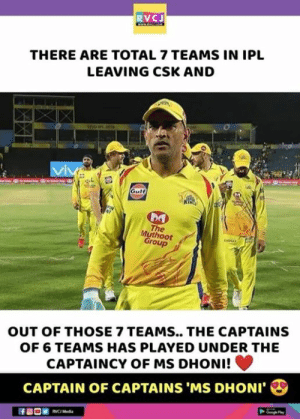 Memes, Wow, and 🤖: RVCJ  THERE ARE TOTAL 7 TEAMS IN IPL  LEAVING CSK AND  Gull  The  Muthoot  Group  OUT OF THOSE 7 TEAMS.. THE CAPTAINS  OF 6 TEAMS HAS PLAYED UNDER THE  CAPTAINCY OF MS DHONI!  CAPTAIN OF CAPTAINS 'MS DHONI' Wow 😮