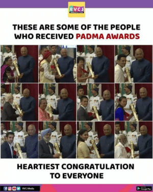 Padma Shri Awards!: RVCJ  THESE ARE SOME OF THE PEOPLE  WHO RECEIVED PADMA AWARDS  HEARTIEST CONGRATULATION  TO EVERYONE  RVCJ Media  Google Pla Padma Shri Awards!