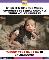 Google, Memes, and Moms: RVCJ  WHEN IT'S TIME FOR MOM'S  FAVOURITE TV SERIAL AND ONLY  THING YOU CAN HEAR IS  DHOOM TANA NA NA NA' IN  BACKGROUND  fOO RVCMedia  Google Play Ab yahi dekhna padega...😂😂 rvcjinsta