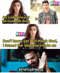 Memes, Airplane, and 🤖: RVCJ  WWW. RVCJ.COM  My OMG!  fell from Is it broken?  20th floor  RVC J  WWW. RVCJ.COM  Don't  know yet. But thank God  I turned  the airplane mode on Uff Yeh Ladkiyaan😬 rvcjinsta