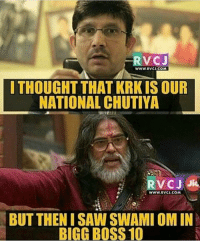 Yeah 😁😁😁: RVCJ  WWW. RVCU.COM  I THOUGHT THAT KRKISOUR  NATIONAL CHUTIYA  RVC Ji Ji.  WWW, RVCJ.COM  BUT THEN I SAW SWAMI OM IN  BIGG BOSS 10 Yeah 😁😁😁