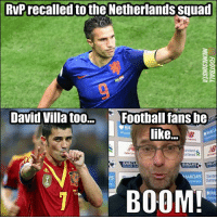 Be Like, Football, and Memes: RvPrecalled to the Netherlands squad  David Villa too  Football fans be  like.  andard  arter  now bo  BARCLA  Standa  Chartere  Ys  RCLAYS  BOOM  BARC 😮😊