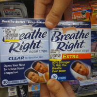 His breathing got so bad that he had to move onto Breathe Right Extra and his wife left him: MULTI-SYMPTOM  50  FAST MAX  Dine  Cold, & Sore Throat  Breathe Better Sleep Bette  Me Better Sleep Better  DRI  743245169  eathe DRUG FREE  DEDRICKS  J  2  $13.47 ISLR nasal strips  nasal strips  HNHX 2  CLEAR for sensitive skin  EXTRA  $5.59 J  Rigr  50% Stronger  opens Your Nose  To Help you  To Relieve Nasal  Even Better  Congestion  STRIPS  300 SM/MED STRIPS His breathing got so bad that he had to move onto Breathe Right Extra and his wife left him