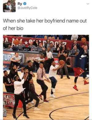 Here come the shooters (via /r/BlackPeopleTwitter): Ry  @JustRyCole  When she take her boyfriend name out  of her bio  UR NIC  te  TKU Here come the shooters (via /r/BlackPeopleTwitter)