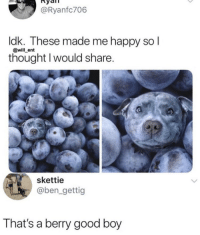 Memes, Good, and Happy: Ryaln  @Ryanfc706  ldk. These made me happy so l  @will ent  thought I would share.  skettie  @ben_gettig  That's a berry good boy https://t.co/RJC8rOSCVz