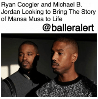 "Africa, Community, and Empire: Ryan Coogler and Michael B  Jordan Looking to Bring The Story  of Mansa Musa to Life  @balleralert Ryan Coogler and Michael B. Jordan Looking to Bring The Story of Mansa Musa to Life-blogged by @thereal__bee ⠀⠀⠀⠀⠀⠀⠀⠀⠀ ⠀⠀ With the success of their first three projects: ""Fruitvale Station,"" ""Creed"" and ""Black Panther"", super Director Ryan Coogler and Hollywood Star Michael B. Jordan are already teaming up for more projects. ⠀⠀⠀⠀⠀⠀⠀⠀⠀ ⠀⠀ According to multiple reports, the duo is now looking to start a project centered around the life of Mansa Musa. Both Coogler and Jordan feel it is important to create influential films that reflect the Black community and the contributions that have been made throughout history. ⠀⠀⠀⠀⠀⠀⠀⠀⠀ ⠀⠀ ""You got to tell stories in today, or in the future,"" says Jordan. ""Or can we go back even further? There's always one period that people want to go back to, but can we go back to Hannibal? Or Mansa Musa, destroying economies as he traveled? Can we go back to the Egyptians?"" ⠀⠀⠀⠀⠀⠀⠀⠀⠀ ⠀⠀ Mansa Musa was an influential African ruler in the fourteenth century. He was emperor of the Mali Empire, a land filled with gold, which he casually handed out during his religious expedition to Mecca, ultimately causing economic crises to cities that were unfamiliar with such wealth. ⠀⠀⠀⠀⠀⠀⠀⠀⠀ ⠀⠀ In 1324, Musa became the first Muslim ruler to trek almost four-thousand-miles. During his travels, he encountered rulers of the Middle East and Europe, which helped to put Mali on European maps. ⠀⠀⠀⠀⠀⠀⠀⠀⠀ ⠀⠀ He helped improve Islamic education and he also brought back government bureaucrats and architects. With the development of mosques and a major university, the city of Timbuktu became more urbanized. Musa ruled for 25 years and during that time, Western Africa was said to be at peace. ⠀⠀⠀⠀⠀⠀⠀⠀⠀ ⠀⠀ While there is no word on when this project will take off, the duo is already in pre-production for another film titled ""Wrong Answer,"" about a 2006 standardized testing scandal in Atlanta. The sequel to ""Creed"" is also on the way."