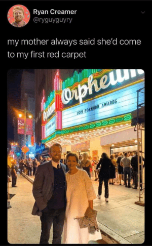 For her sake, i hope they dont play his clip: Ryan Creamer  @ryguyguyry  my mother always said she'd come  to my first red carpet  Orpheum  2019 PORNHUB AWARDS  LA  Phil  OphEum For her sake, i hope they dont play his clip