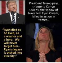 """Memes, Seal, and Warriors: """"Ryan died as  he lived, as  a warrior and  a hero. We  will never  forget him.  Ryan's legacy  is etched into  eternity.""""  President Trump pays  tribute to Carryn  Owens, the widow of  Navy Seal Ryan Owens,  killed in action in  Yemen Did Donald Trump just deliver the best speech of his political career so far?   Here's one of our favorite moments.  https://townhall.com/tipsheet/katiepavlich/2017/02/28/transcript-president-trumps-joint-session-of-congress-speech-n2292141"""