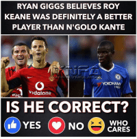 Next up...: RYAN GIGGS BELIEVES ROY  KEANE WAS DEFINITELY A BETTER  PLAYER THAN N'GOLO KANTE  YOKOHAM  ndafone  vod  IS HE CORRECT?  WHO  YES (NO Next up...