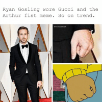 The Arthur fist meme is so fashion forward right now.: Ryan Gosling wore Gucci and the  Arthur fist meme  So on trend  TheGladstork The Arthur fist meme is so fashion forward right now.