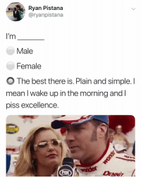 Best, Mean, and Dank Memes: Ryan Pistana  @ryanpistana  I'm  Male  Female  O The best there is. Plain and simple. l  mean I wake up in the morning and l  piss excellence.  2/  DENNIT If you ain't first you're last