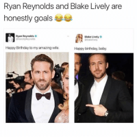 Af, Birthday, and Funny: Ryan Reynolds and Blake Lively are  honestly goals  Ryan Reynolds  VancityReynolds  Blake Lively  blakelively  Happy Birthday to my amazing wife.  Happy birthday, baby. Legitimately goals af😅😍