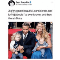 Beautiful, Memes, and Ryan Reynolds: Ryan Reynolds  @VancityReynolds  3 of the most beautiful, considerate, and  @will_ent  loving people l've ever known, and then  there's Blake Classic Reynolds