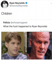 😂 • • • • Follow @deadpoolfacts for your daily Deadpool dose. 👇👇👇👇 ryanreynolds xforce deadpool2 mcu infinitywar blackpanther comiccon deadpool marvel: Ryan Reynolds  @VancityReynolds  Children  Felicia @whoaamygawd  What the fuck happened to Ryan Reynolds  G: ifunnv.co 😂 • • • • Follow @deadpoolfacts for your daily Deadpool dose. 👇👇👇👇 ryanreynolds xforce deadpool2 mcu infinitywar blackpanther comiccon deadpool marvel