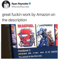 Amazon, Dank, and Deadpool: Ryan Reynolds  @VancityReynolds  great fuckin work by Amazon on  the description  Deadpool 2  SUBTITLES  (86) 1h 59m 2018  The sequel to the first one. Dang