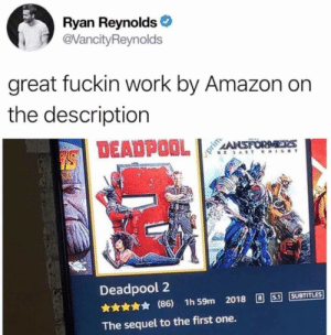Amazon, Deadpool, and Ryan Reynolds: Ryan Reynolds  @VancityReynolds  great fuckin work by Amazon on  the description  DEADPOOL  Deadpool 2  ★★★★★(86) 1h59m 2018 R] 51] [SUBTITLES  The sequel to the first one. Well, they aren't wrong.