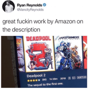 Amazon, Deadpool, and Ryan Reynolds: Ryan Reynolds  @VancityReynolds  great fuckin work by Amazon on  the description  DEADPOOL  ANSFORMES  LAST K  Deadpool 2  SUBTITLES  (86) 1h 59m 2018  The sequel to the first one.  prim some call it too specific