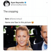 Memes, Ryan Reynolds, and 🤖: Ryan Reynolds  @VancityReynolds  The cropping  Sars @SaraLivelyy2  Name one flaw in this picture 🤣lol
