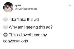 Memes, 🤖, and Aml: ryan  @ryanbakerman  I don't like this ad  Why aml seeing this ad?  O This ad overheard my  conversations *overheard my thoughts