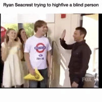 Lmao never forget: Ryan Seacrest trying to highfive a blind person  813 Lmao never forget
