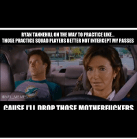 ryan: RYAN TANNEHILLON THE WAY TO PRACTICE LIKE...  THOSE PRACTICE SQUAD PLAYERS BETTER NOTINTERCEPTMY PASSES  @NFL MEMES