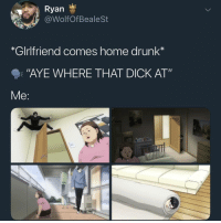 """Drunk, Dick, and Good: Ryan  @WolfOfBealest  *GIrlfriend comes home drunk*  """"AYE WHERE THAT DICK AT""""  it I'm a good Christian boy"""