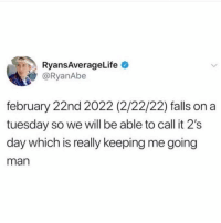 Memes, On a Tuesday, and 🤖: RyansAverageLife  @RyanAbe  february 22nd 2022 (2/22/22) falls on a  tuesday so we will be able to call it 2's  day which is really keeping me going  man